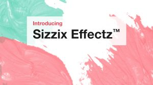 Discover our brand-new Sizzix Effectz™ range!
